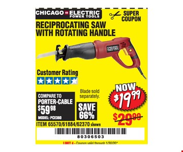 Chicago electric reciprocating saw with rotating handle $19.99. LIMIT 4 - Coupon valid through01/30/20.