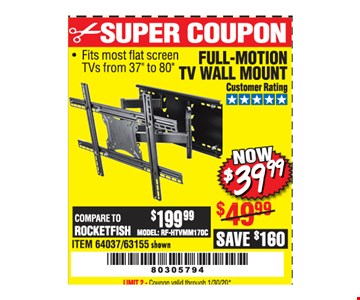 Full-motion tv wall mount $39.99. LIMIT 2 - Coupon valid through01/30/20.