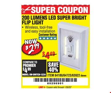 200 Lumens led super bright Flip light $2.99. LIMIT 4 - Coupon valid through01/30/20.