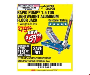 Pittsburgh rapid pump 1.5 Ton Lightweight aluminum Floor jack $59.99. LIMIT 1 - Coupon valid through01/30/20.
