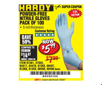 Hardy powder-free Nitrile gloves Pack of 100 $5.99. LIMIT 5 - Coupon valid through01/30/20.