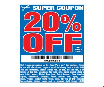 20% off any single item. Limit 1 coupon per customer per day. Save 20% on any 1 item purchased. *Cannot be used with other discount, coupon or any of the following items or brands: Inside Track Club membership, Extended Service Plan, gift card, open box item, 3 day Parking Lot Sale item, compressors, floor jacks, safes, storage cabinets, chests or carts, trailers, welders, Admiral, Ames, Bauer, Central Machinery, Cobra, CoverPro, Daytona, Diamondback, Earthquake, Fischer, Hercules, Icon, Jupiter, Lynxx, Poulan, Predator, Tailgator, Viking, Vulcan, Zurich. Not valid on prior purchases.Non-transferable. Original coupon must be presented. Valid through01/30/20