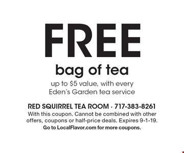Free bag of tea. Up to $5 value, with every Eden's Garden tea service. With this coupon. Cannot be combined with other offers, coupons or half-price deals. Expires 9-1-19. Go to LocalFlavor.com for more coupons.