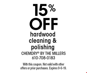 15%  OFF hardwood cleaning & polishing. With this coupon. Not valid with other offers or prior purchases. Expires 9-6-19.