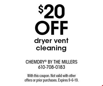 $20  OFF dryer vent cleaning. With this coupon. Not valid with other offers or prior purchases. Expires 9-6-19.