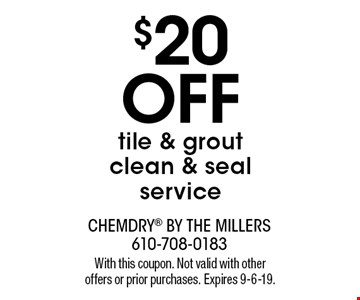 $20  OFF tile & grout clean & seal service. With this coupon. Not valid with other offers or prior purchases. Expires 9-6-19.