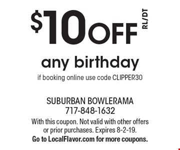 $10 off any birthday if booking online. Use code CLIPPER30. With this coupon. Not valid with other offers or prior purchases. Expires 8-2-19. Go to LocalFlavor.com for more coupons.