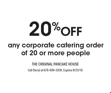 20% OFF any corporate catering order of 20 or more people. Call Darryl at 678-698-3208. Expires 8/23/19.