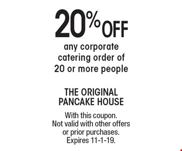 20% Off any corporate catering order of 20 or more people. With this coupon. Not valid with other offers or prior purchases. Expires 11-1-19.