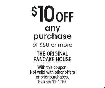 $10 Off any purchase of $50 or more. With this coupon. Not valid with other offers or prior purchases. Expires 11-1-19.