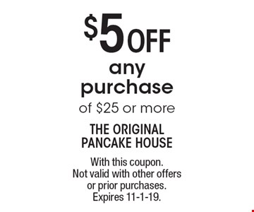 $5 Off any purchase of $25 or more. With this coupon. Not valid with other offers or prior purchases. Expires 11-1-19.