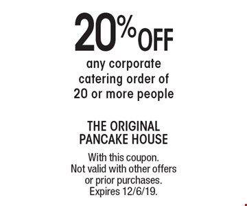 20% Off any corporate catering order of 20 or more people. With this coupon. Not valid with other offers or prior purchases. Expires 12/6/19.