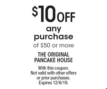 $10 Off any purchase of $50 or more. With this coupon. Not valid with other offers or prior purchases. Expires 12/6/19.