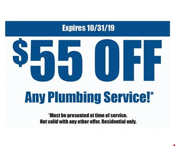 $5 5 off any plumbing service! *Must be presented at time of service. Not valid with any other offer. Residential only. Expires 10/31/19