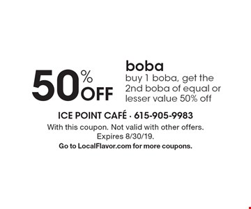 50% Off boba. Buy 1 boba, get the 2nd boba of equal or lesser value 50% off. With this coupon. Not valid with other offers. Expires 8/30/19. Go to LocalFlavor.com for more coupons.