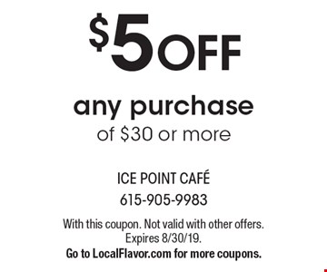 $5 OFF any purchase of $30 or more. With this coupon. Not valid with other offers. Expires 8/30/19. Go to LocalFlavor.com for more coupons.