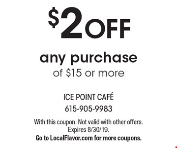 $2 OFF any purchase of $15 or more. With this coupon. Not valid with other offers. Expires 8/30/19. Go to LocalFlavor.com for more coupons.