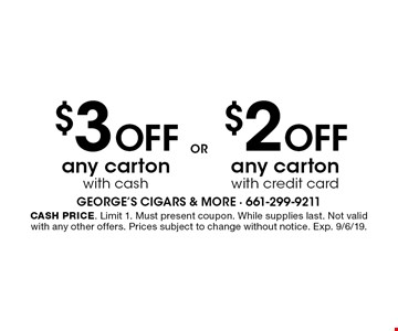 $3 off any carton with cash OR $2 off any carton with credit card. Cash price. Limit 1. Must present coupon. While supplies last. Not valid with any other offers. Prices subject to change without notice. Exp. 9/6/19.