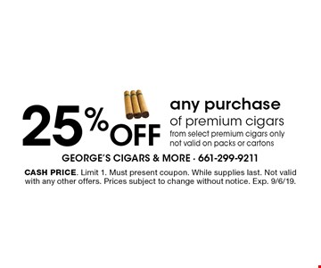 25% off any purchase of premium cigars from select premium cigars only not valid on packs or cartons. Cash price. Limit 1. Must present coupon. While supplies last. Not valid with any other offers. Prices subject to change without notice. Exp. 9/6/19.