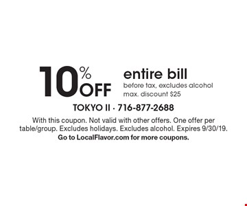 10% Off entire bill before tax, excludes alcohol max. discount $25. With this coupon. Not valid with other offers. One offer per table/group. Excludes holidays. Excludes alcohol. Expires 9/30/19. Go to LocalFlavor.com for more coupons.