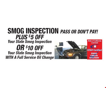 Smog Inspection Pass or Don't Pay. Plus $5 Off your state smog inspection or $10 Off your state smog inspection with a full service oil change. All offers valid on most cars and light trucks. Valid at participating locations. Not valid with any other offers or warranty work. Must present coupon at time of estimate. One offer per service, per vehicle. No cash value.