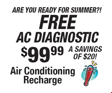 Free AC Diagnostic $99.99 Air Conditioning Recharge. All offers valid on most cars and light trucks. Valid at participating locations. Not valid with any other offers or warranty work. Must present coupon at time of estimate. One offer per service, per vehicle. No cash value.
