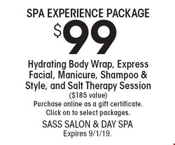 SPA EXPERIENCE PACKAGE $99 Hydrating Body Wrap, Express Facial, Manicure, Shampoo & Style, and Salt Therapy Session ($185 value) Purchase online as a gift certificate. Click on to select packages. With this coupon. Not valid with other offers or prior services. Go to LocalFlavor.com for more coupons. Expires 9/1/19.