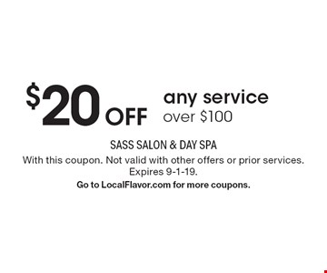 $20 Off any service over $100. With this coupon. Not valid with other offers or prior services. Expires 9-1-19. Go to LocalFlavor.com for more coupons.