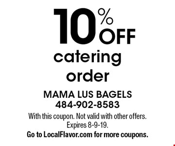 10% off catering order. With this coupon. Not valid with other offers. Expires 8-9-19. Go to LocalFlavor.com for more coupons.