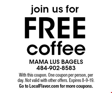Join us for Free coffee. With this coupon. One coupon per person, per day. Not valid with other offers. Expires 8-9-19. Go to LocalFlavor.com for more coupons.
