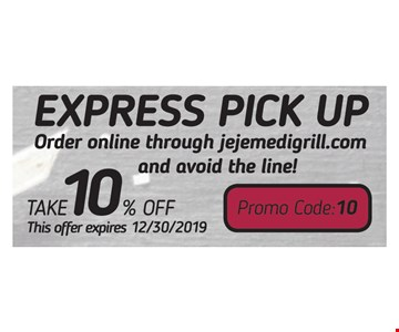 Take 10% off Express Pick Up. Order online through jejemedigrill.com and avoid the line! Promo code: 10. This offer expires 12/30/19.