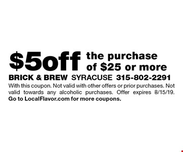 $5 off the purchase of $25 or more. With this coupon. Not valid with other offers or prior purchases. Not valid towards any alcoholic purchases. Offer expires 8/15/19. Go to LocalFlavor.com for more coupons.