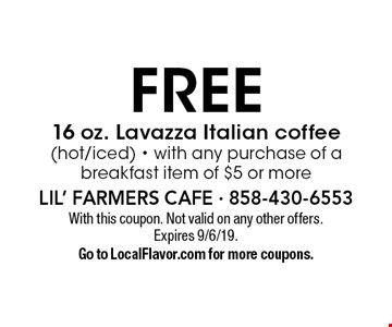 Free 16 oz. Lavazza Italian coffee (hot/iced) - with any purchase of a breakfast item of $5 or more. With this coupon. Not valid on any other offers.Expires 9/6/19. Go to LocalFlavor.com for more coupons.