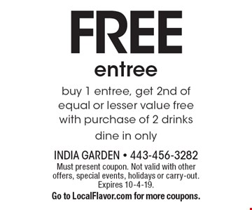 FREE entree. Buy 1 entree, get 2nd of equal or lesser value free with purchase of 2 drinks. Dine in only. Must present coupon. Not valid with other offers, special events, holidays or carry-out. Expires 10-4-19. Go to LocalFlavor.com for more coupons.