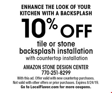 10% off tile or stone backsplash installation with countertop installation. With this ad. Offer valid with new countertop purchases. Not valid with other offers or prior purchases. Expires 8/24/19.Go to LocalFlavor.com for more coupons.