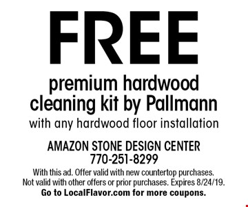 FREE premium hardwood cleaning kit by Pallmann with any hardwood floor installation. With this ad. Offer valid with new countertop purchases. Not valid with other offers or prior purchases. Expires 8/24/19. Go to LocalFlavor.com for more coupons.