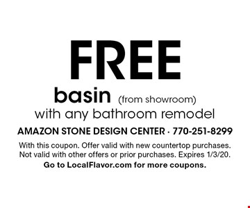 Free basin (from showroom) with any bathroom remodel. With this coupon. Offer valid with new countertop purchases. Not valid with other offers or prior purchases. Expires 1/3/20. Go to LocalFlavor.com for more coupons.