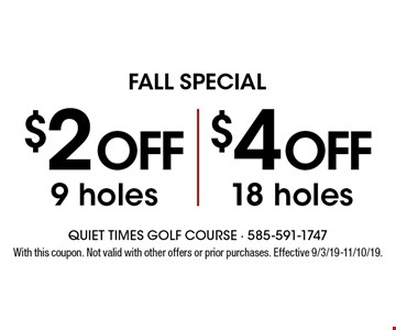 Fall Special. $2 off 9 holes. $4 off 18 holes. With this coupon. Not valid with other offers or prior purchases. Effective 9/3/19-11/10/19.