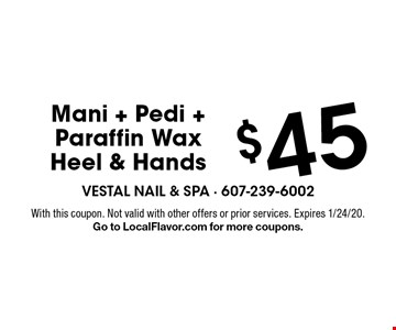 $45 Mani + Pedi + Paraffin Wax Heel & Hands. With this coupon. Not valid with other offers or prior services. Expires 1/24/20. Go to LocalFlavor.com for more coupons.