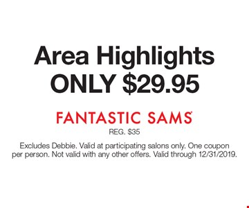 ONLY $29.95 Area Highlights. Excludes Debbie. Valid at participating salons only. One coupon per person. Not valid with any other offers. Valid through 12/31/2019.