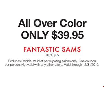 ONLY $39.95 All Over Color. Excludes Debbie. Valid at participating salons only. One coupon per person. Not valid with any other offers. Valid through 12/31/2019.