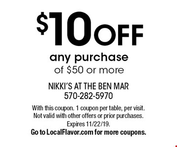 $10 OFF any purchase of $50 or more. With this coupon. 1 coupon per table, per visit. Not valid with other offers or prior purchases. Expires 11/22/19. Go to LocalFlavor.com for more coupons.