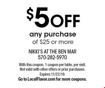 $5 OFF any purchase of $25 or more. With this coupon. 1 coupon per table, per visit. Not valid with other offers or prior purchases. Expires 11/22/19. Go to LocalFlavor.com for more coupons.