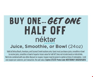 Buy one get one Juice, Smoothie, or Bowl (24oz).Valid at Delray Beach, Aventura, and Coconut Creek locations only. Guest must purchase a juice, smoothie or bowl to receive juice, smoothie or bowl of equal or lesser value for half off. Does not include boosts or kids drinks. Not to be combined with any other discount or coupon. Coupon must be given to cashier at time of redemption. Limit one coupon per customer, per transaction. No cash value. Expires 1/31/20. Promo Code: NEKTERONLY: BOGO50%8076