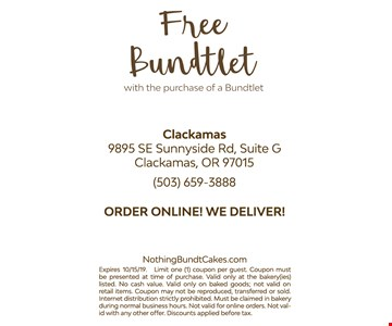 Free Bundtlet with the purchase of a Bundtlet. Expires 10/15/19. Limit one (1) coupon per guest. Coupon must be presented at the time of purchase. Valid only at the bakery(ies) listed. No cash value. Valid only on baked goods; not valid on retail items. Coupon may not be reproduced, transferred or sold. Internet distribution strictly prohibited. Must be claimed in bakery during normal business hours. Not valid for online orders. not valid with any other offer. Discounts applied before tax.