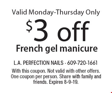 $3 off French gel manicureValid Monday-Thursday Only. With this coupon. Not valid with other offers. One coupon per person. Share with family and friends. Expires 8-9-19.
