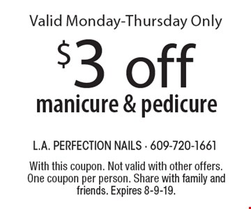 $3 off manicure & pedicure Valid Monday-Thursday Only. With this coupon. Not valid with other offers. One coupon per person. Share with family and friends. Expires 8-9-19.