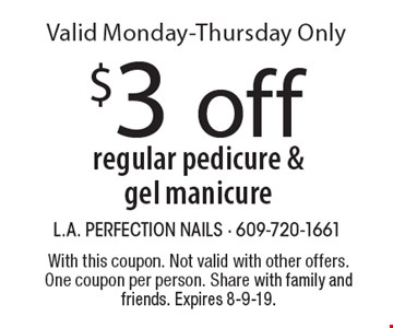 $3 off regular pedicure & gel manicure Valid Monday-Thursday Only. With this coupon. Not valid with other offers. One coupon per person. Share with family and friends. Expires 8-9-19.