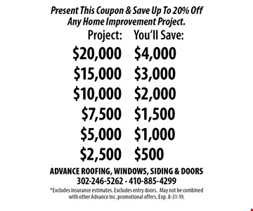 Present This Coupon & Save Up To 20% Off Any Home Improvement Project. *Excludes insurance estimates. Excludes entry doors. May not be combined with other Advance Inc. promotional offers. Exp. 8-31-19.