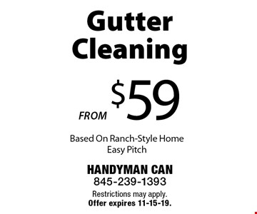 FROM $59 Gutter Cleaning. Based On Ranch-Style Home Easy Pitch. Restrictions may apply. Offer expires 11-15-19.